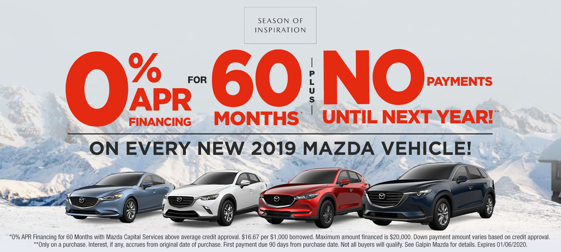 Mazda Season to Inspire 0% APR for 60 months and no payments for 90 days until next year. On every New 2019 Mazda Vehicle